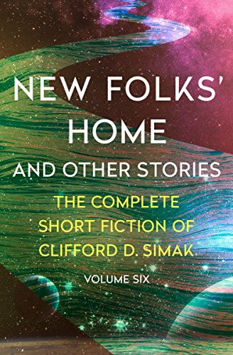 New Folks' Home: And Other Stories (The Complete Short Fiction of Clifford D. Simak Book 6)
