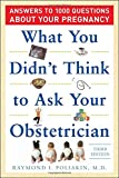 What You Didn't Think to Ask Your Obstetrician, Raymond I. Poliakin, 0071472266