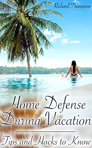 Home Defense During Vacation: Tips and Hacks to Know: (Home Protection, Prepping) by [Thompson, Richard ]