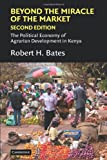 Beyond the Miracle of the Market: The Political Economy of Agrarian Development in Kenya (Political Economy of Institutions and Decisions), Robert H. Bates, 0521617952