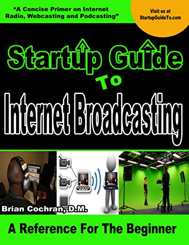 Tv Broadcast Stations - Startup Guide To Internet Broadcasting: Startup Guide To Internet Broadcasting will show you how to start your own, Internet Broadcast, TV, Radio station,Webcast, Podcast
