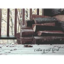 Cabin Guest Book: Vacation Rental Guest Book, Cabin Guest Log Book for Visitors, Mountain Home Airbnb, Guest House, Hotel, Bed and Breakfast, Visitors Guest Comments Journal