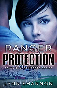 Ranger Protection (Texas Ranger Heroes Book 1) by [Shannon, Lynn]