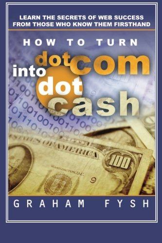 Download How to turn dotCom into dotCash: Learn the secrets of web success from those who know them firsthand PDF