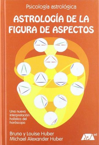 Astrología de la figura de aspectos : una nueva interpretación global del - Alex Espana