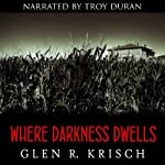 Where Darkness Dwells: A Great Depression Horror Novel | Glen Krisch