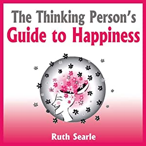 The Thinking Person's Guide to Happiness Audiobook