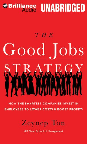 The Good Jobs Strategy: How the Smartest Companies Invest in Employees to Lower Costs and Boost Profits by Brilliance Audio