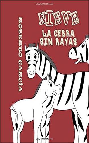 Nieve: La cebra sin rayas: Amazon.es: García, Roberto: Libros