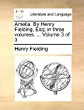 Amelia by Henry Fielding, Esq; in Three, Henry Fielding, 1140751891