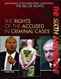img - for The Sixth Amendment: The Rights of the Accused in Criminal Cases (Amendments to the United States Constitution: The Bill of Rights (Paperback)) book / textbook / text book