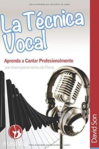 Libro : La Tecnica Vocal: Aprenda A Cantar Profesionalmen...