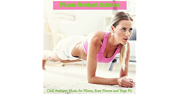 Pilates Workout Solution - Chill Ambient Music for Pilates ...