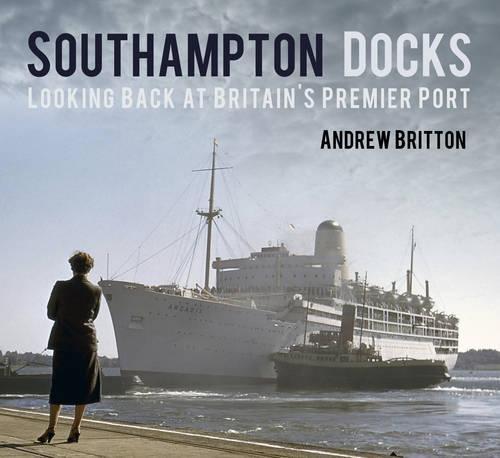 Southampton Docks: Looking Back at Britain's Premier Port pdf epub