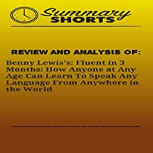 Review and Analysis of: Benny Lewis's: Fluent in 3 Months: How Anyone at Any Age Can Learn to Speak Any Language from Anywhere in the World Audiobook by  Summary Shorts Narrated by Doron Alon