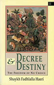 Decree & Destiny: The Freedom of No Choice (English Edition) de [Haeri, Shaykh Fadhlalla]