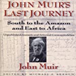 John Muirs Last Journey: South to the Amazon and East to Africa | John Muir
