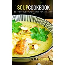 Soup Cookbook: 50+ Vigorous Soups Recipes for a Healthy Life (Easy Meal Book 14)