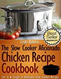 Slow Cooker Chicken - The Slow Cooker Aficionado Chicken Recipe Cookbook (The Slow Cooker Aficionado Recipe Cookbooks 1)