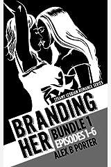 Branding Her : Bundle 1 Episodes 1-6: Steamy lesbian romance series: Steamy lesbian romance series (BRANDING HER : Steamy Lesbian Romance Series) (Volume 7) Paperback