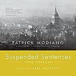 Suspended Sentences: Three Novellas | Patrick Modiano