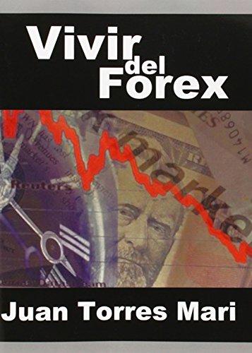 Vivir del Forex (Spanish Edition) [Juan Torres Mari] (Tapa Blanda)