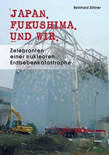 Japan. Fukushima. Und wir.: Zelebranten einer nuklearen Erdbebenkatastrophe