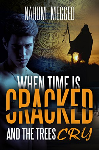 When Time is Cracked and Trees Cry: A mysterious novel that takes you deep into a Magical tour in the secrets of the Amazon jungle and the psychological depths of the human soul
