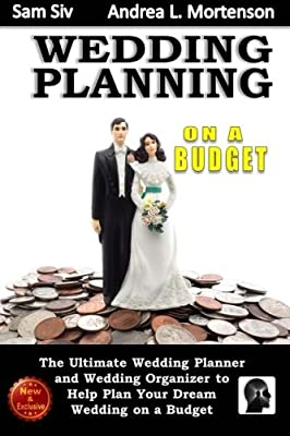 Wedding Planning on a Budget: The Ultimate Wedding Planner and Wedding Organizer: To Help Plan Your Dream Wedding on a Budget (Weddings by Sam Siv) (Volume 24)