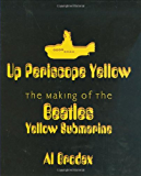 "Up Periscope Yellow: The Making of the Beatles' Yellow Submarine: The Making of The ""Beatles"" ""Yellow Submarine"""