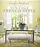 home decor styles Carolyn Westbrook: Vintage French Style: Homes and gardens inspired by a love of France