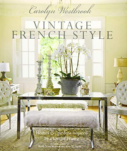 Carolyn Westbrook: Vintage French Style: Homes and gardens inspired by a love of France (Books Home Decor Vintage)