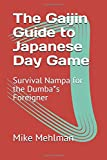 The Gaijin Guide to Japanese Day Game: Survival Nampa for the Dumba*s Foreigner