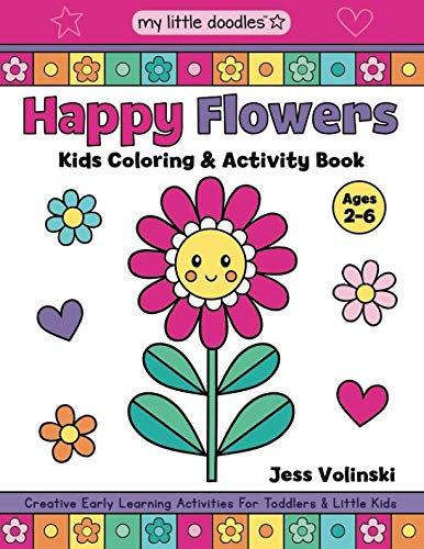 My Little Doodles Happy Flowers Kids Coloring & Activity Book: Creative Early Learning Activities for Toddlers & Little Kids (Ages 2-6)