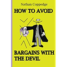 How to Avoid Bargains with the Devil
