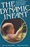 The Dynamic Infant : Activities to Enhance Infant and Toddler Development, Bailey, Rebecca A. and Burton, Elsie C., 0934140553
