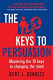 The Keys to Persuasion: Mastering the 10 Keys to Changing the Mind