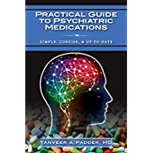 Practical Guide to Psychiatric Medications: Simple, Concise, & Up-to-date.