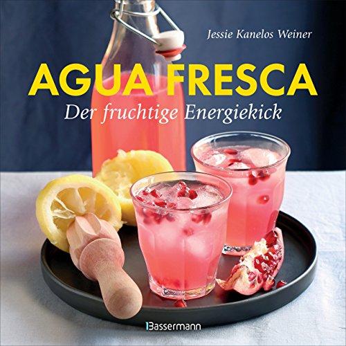 (Agua fresca - der fruchtige Energiekick: ohne Coffein, ohne Alkohol (German Edition))