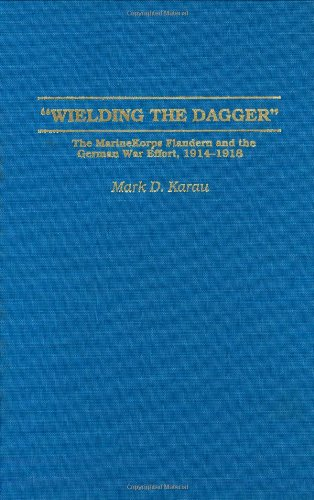 Wielding the Dagger: The MarineKorps Flandern and the German War Effort, 1914-1918 (Contributions in Military Studies)
