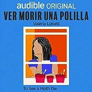 Ver morir una polilla [To See a Moth Die]: Por Valeria Luiselli