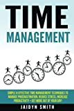 Time Management: Simple and Effective Time Management Techniques to Manage Procrastination, Reduce Stress, Increase Productivity + Get More Out of ... Skills, Productivity, Reduce Stress)