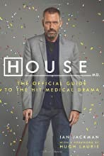 House, M.D.: The Official Guide to the Hit Medical Drama by Jackman, Ian, Laurie, Hugh (2010) Paperback