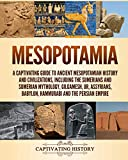 Mesopotamia: A Captivating Guide to Ancient Mesopotamian History and Civilizations, Including the Sumerians and Sumerian Mythology, Gilgamesh, Ur, Assyrians, Babylon, Hammurabi and the Persian Empire