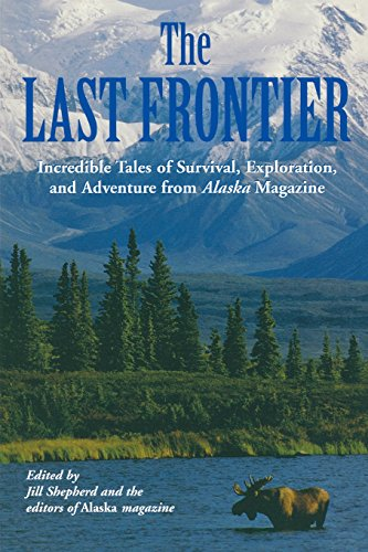 last-frontier-incredible-tales-of-survival-exploration-and-adventure-from-alaska-magazine