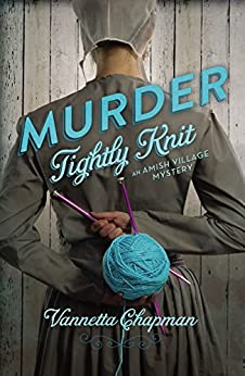 Murder Tightly Knit (Amish Village Mystery Series Book 2) by [Chapman, Vannetta]