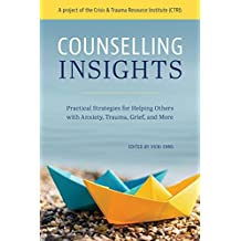 Counselling Insights: Practical Strategies for Helping Others with Anxiety, Trauma, Grief, and More