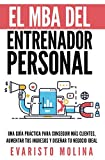 img - for El MBA Del Entrenador Personal: Una Gu a Pr ctica Para Conseguir M s Clientes, Aumentar Tus Ingresos y Dise ar Tu Negocio Ideal (Spanish Edition) book / textbook / text book