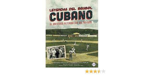 Leyendas del Beisbol Cubano: El Universo Alternativo del ...