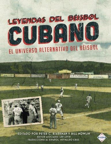 Leyendas del Beisbol Cubano: El Universo Alternativo del Beisbol (Spanish Edition)